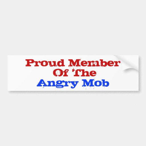 Proud Member  Of The Angry Mob Bumper Stickers