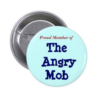 Proud Member of The Angry Mob Pinback Buttons