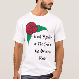 Proud Member of the Club of the Drunken Rose T-Shirt