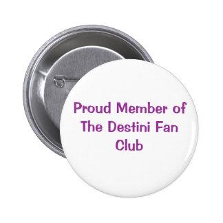 Proud Member of The Destini Fan Club Pins