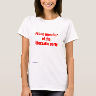 Proud Member of the Idiocratic Party T-Shirt