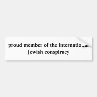 proud member of the international Jewish conspi... Bumper Sticker