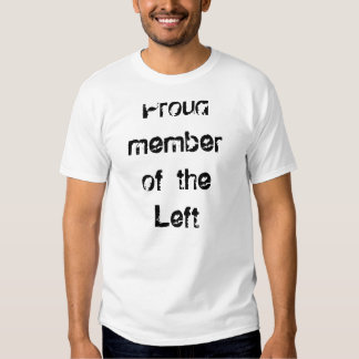 Proud member of the Left Shirts