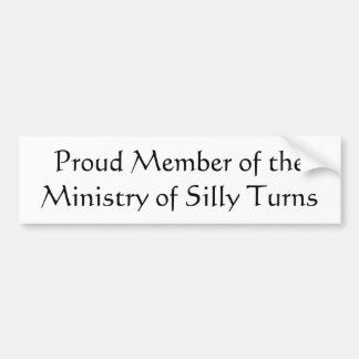 Proud Member of the Ministry of Silly Turns Bumper Sticker