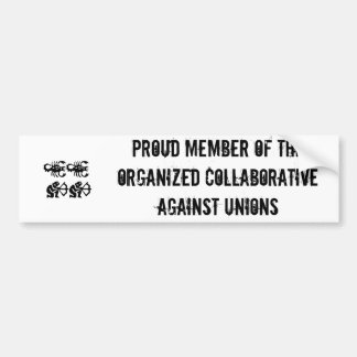 Proud member of the Organized Collaborative Aga... Car Bumper Sticker