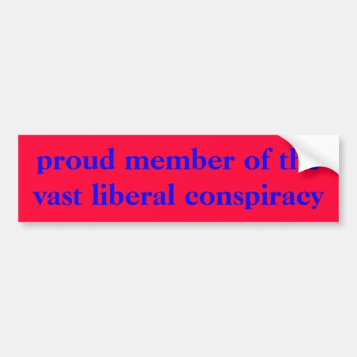 proud member of the vast liberal conspiracy bumper stickers