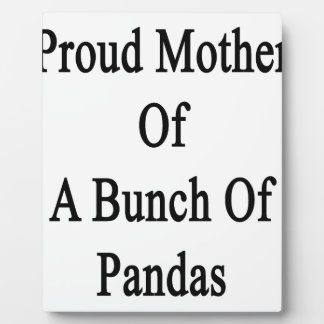 Proud Mother Of A Bunch Of Pandas Plaque
