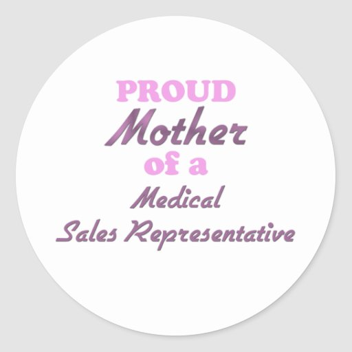 Proud Mother of a Medical Sales Representative Round Stickers