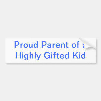 Proud Parent of a Highly Gifted Kid Bumper Sticker Car Bumper Sticker