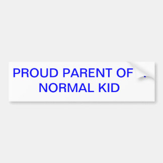 PROUD PARENT OF A NORMAL KID BUMPER STICKERS