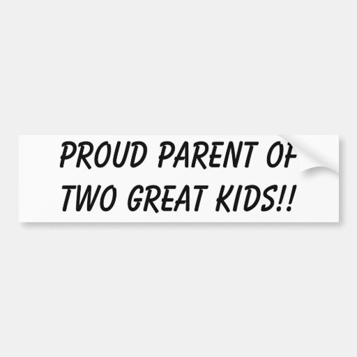 PROUD PARENT OF TWO GREAT KIDS!! BUMPER STICKER