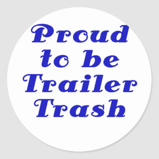Proud to be Trailer Trash Round Sticker