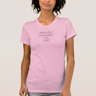 PROUDLY DISAGREE WITH LGBT T-Shirt