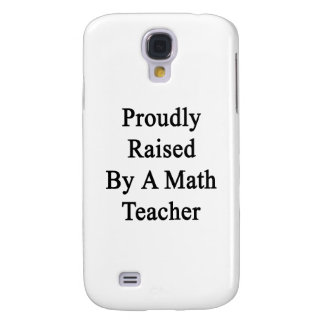 Proudly Raised By A Math Teacher Galaxy S4 Case
