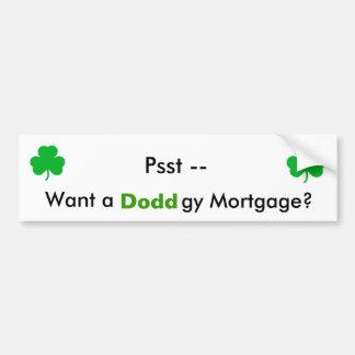 Psst -- Want a, Doddgy Mortgage? Car Bumper Sticker