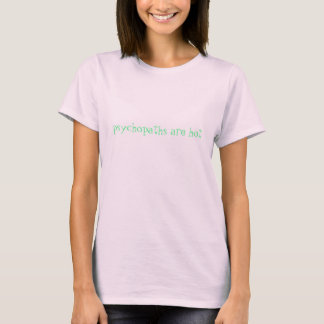 Psychopaths are hot (light cyan on pale pink) T-Shirt