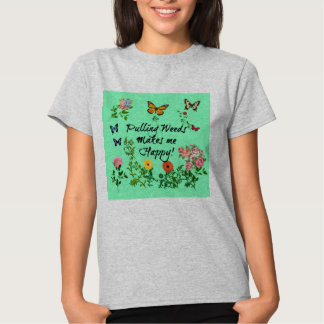 Pulling Weeds Makes Me Happy! Women's Shirt