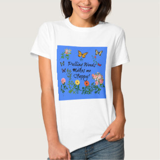 Pulling Weeds Makes me Happy! Women's T-Shirt