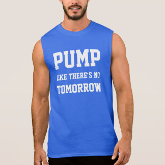 Pump Like There's No Tomorrow Sleeveless Shirt