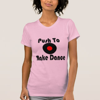 Push To Make Dance T-Shirt