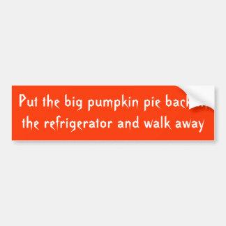 Put down the pumpkin pie and walk away car bumper sticker