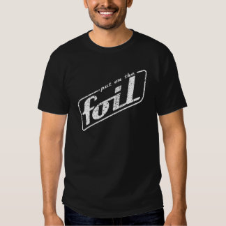Put On The Foil T-shirts