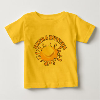 Put Some Extra Butter On It! Baby T-Shirt
