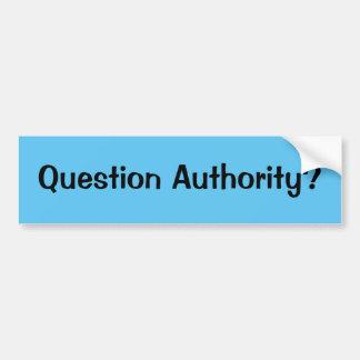 Question Authority? Bumper Sticker