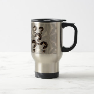 QUESTION every thing: Mostly YOUR ACTIONS  CAUTION Mug