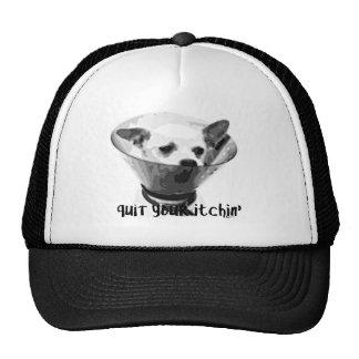 quit your itchin' cap