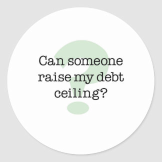 Raise My Debt Ceiling Classic Round Sticker