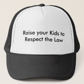 Raise your Kids to Respect the Law Trucker Hat