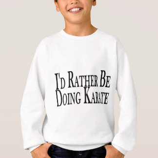 Rather Be Doing Karate Sweatshirt