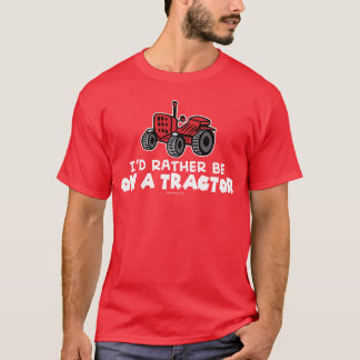 Rather Be On A Tractor T-Shirt
