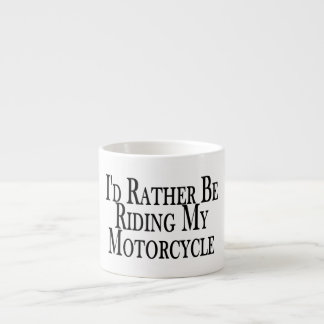 Rather Be Riding My Motorcycle Espresso Cup