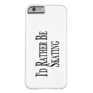 Rather Be Skating Barely There iPhone 6 Case
