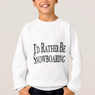 Rather Be Snowboarding Sweatshirt