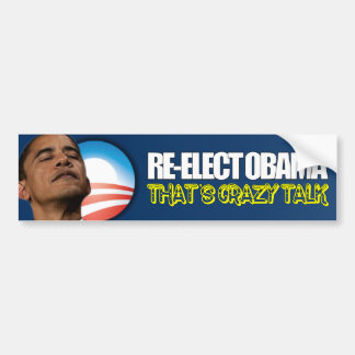 Re-Elect Obama - Crazy Talk Car Bumper Sticker