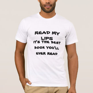 READ MY LIPS, it's the best book you'll ever read T-Shirt