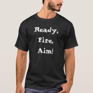 Ready, Fire, Aim! T-Shirt