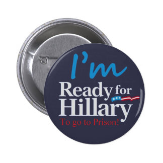 ready For Hillary .... To go to Prison 6 Cm Round Badge