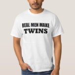 REAL MEN MAKE TWINS BABY DADDY NEW FATHER T-Shirt