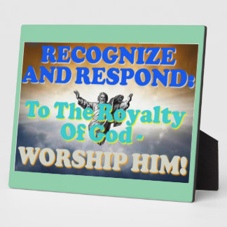 Recognize and respond to God's royalty! Plaque