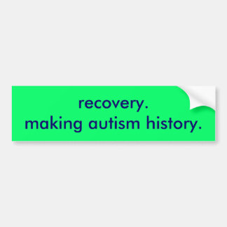 recovery. making autism history. car bumper sticker