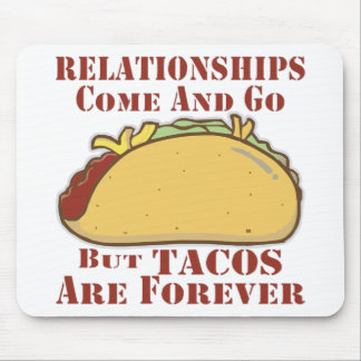Relationships Come And Go But Tacos Are Forever Mouse Pad