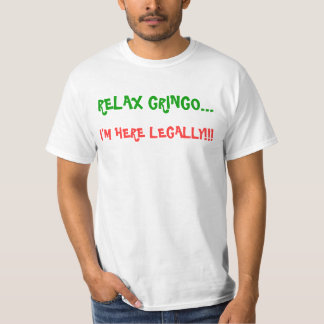 Relax Gringo/ Here Legally T-Shirt