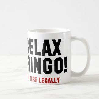 Relax Gringo! I'm Here Legally Coffee Mug
