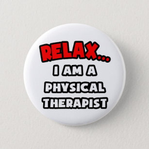 Relax ... I Am A Physical Therapist 6 Cm Round Badge