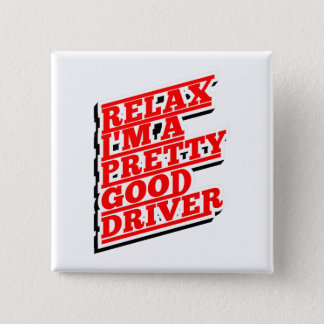 Relax I'm a pretty good driver 15 Cm Square Badge