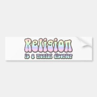 Religion is a Mental Disorder Bumper Sticker